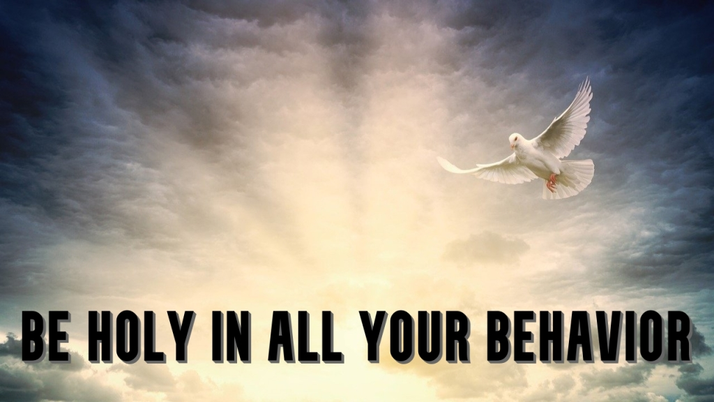 be holy in all your behavior